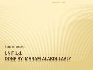 Unit 1-1 Done by:  Maram Alabdulaaly