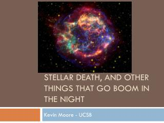 Stellar death, and other things that go boom in the night