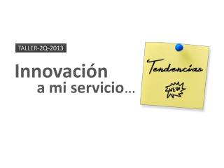 Innovación a mi servicio …