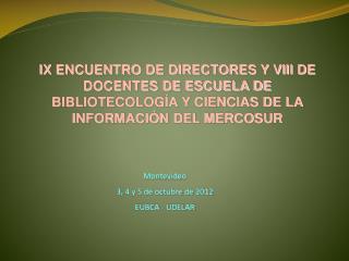 Montevideo 3, 4 y 5 de octubre de 2012 EUBCA - UDELAR