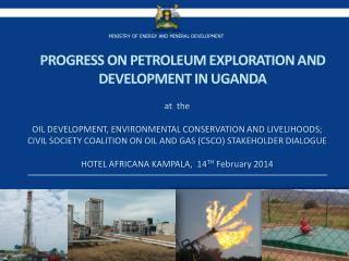 Progress on petroleum exploration and development in Uganda