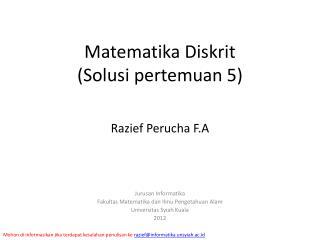 Matematika Diskrit ( Solusi pertemuan  5)