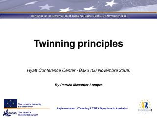 Twinning principles Hyatt Conference Center - Baku (06 Novembre 2008) By Patrick Mousnier-Lompré