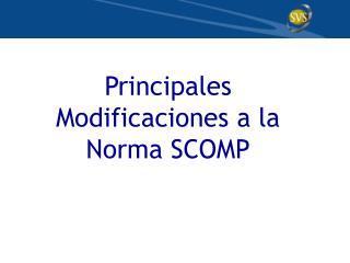 Principales Modificaciones a la Norma SCOMP