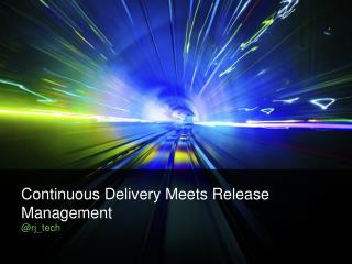 Continuous Delivery Meets Release Management