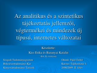 Készítette: Kiss Erika és Baranyai Katalin (BA, II. évfolyam)