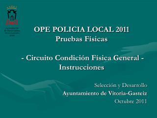 OPE POLICIA LOCAL 2011 Pruebas Físicas  - Circuito Condición Física General -  Instrucciones