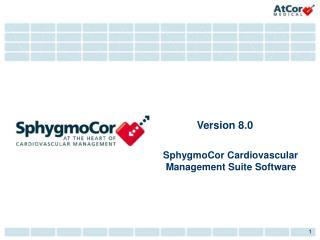 Version 8.0     SphygmoCor Cardiovascular Management Suite Software
