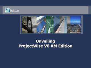 Unveiling ProjectWise V8 XM Edition