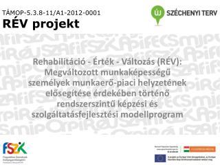 TÁMOP-5.3.8-11/A1-2012-0001 RÉV projekt