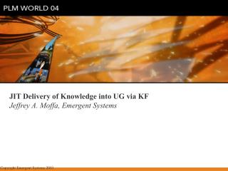JIT Delivery of Knowledge into UG via KF Jeffrey A. Moffa, Emergent Systems