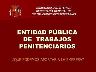 ENTIDAD PÚBLICA         DE  TRABAJOS PENITENCIARIOS