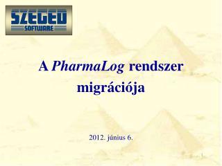 A  PharmaLog rendszer migrációja 2012 .  június 6.