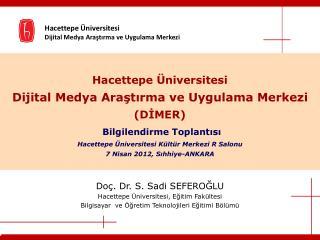 Doç. Dr. S. Sadi SEFEROĞLU Hacettepe Üniversitesi, Eğitim Fakültesi
