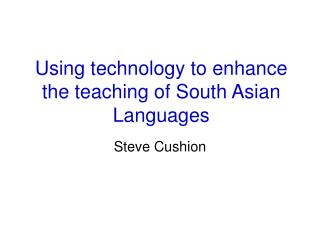 Using technology to enhance the teaching of South Asian Languages