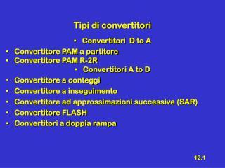 Tipi di convertitori Convertitori  D to A   Convertitore PAM a partitore  Convertitore PAM R-2R