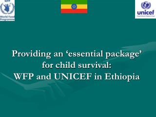 Providing an  essential package  for child survival:  WFP and UNICEF in Ethiopia