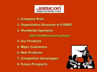 1.  Company Brief 2. Organization Structure of KAIMEI 3 .Worldwide Operation