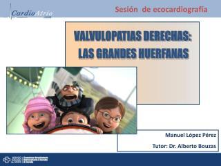 VALVULOPATIAS DERECHAS:  LAS GRANDES HUERFANAS