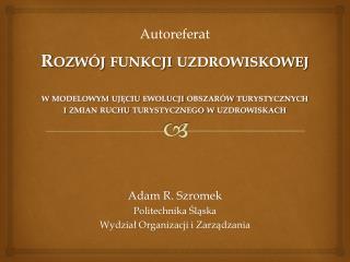 Adam R. Szromek Politechnika Śląska Wydział Organizacji i Zarządzania