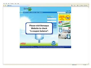 "Please visit Bonaqua Website to check  ""e-coupon balance""."