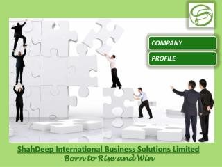 ShahDeep International Business Solutions Limited Born to Rise and Win