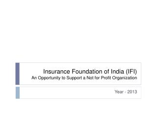 Insurance Foundation of India (IFI) An Opportunity to Support a Not for Profit Organization