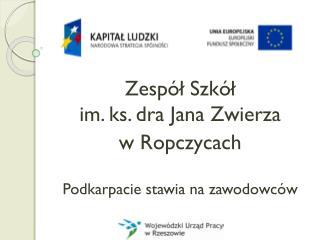 Zespół Szkół  im. ks. dra Jana Zwierza w Ropczycach Podkarpacie stawia na zawodowców