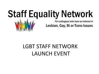 LGBT STAFF NETWORK  LAUNCH EVENT