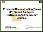 Provincial Reconstruction Teams PRTs and Ag Sector Restoration: An Interagency Example