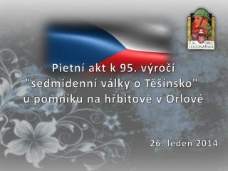 """Pietní  akt k 95. výročí  """" sedmidenní války o Těšínsko"""" u  pomníku na hřbitově v  Orlové"""