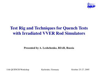 Test Rig and Techniques for Quench Tests  with Irradiated VVER Rod Simulators