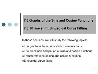 7.6 Graphs of the Sine and Cosine Functions 7.8  Phase shift; Sinusoidal Curve Fitting