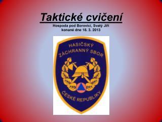 Taktické cvičení Hospoda pod Borovicí, Svatý Jiří konané dne 18. 3. 2013