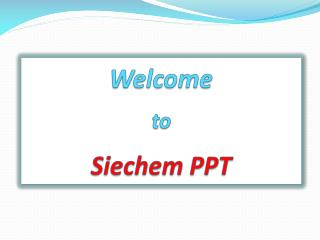 Welcome to Siechem PPT