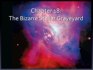 Chapter 18: The Bizarre Stellar Graveyard