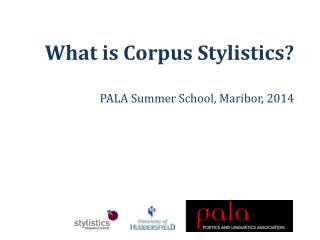 What is Corpus Stylistics? PALA Summer School, Maribor, 2014