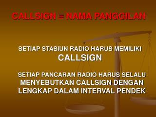 SETIAP STASIUN RADIO HARUS MEMILIKI  CALLSIGN