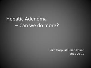 Hepatic Adenoma 	– Can we do more?