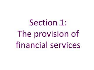 Section 1:   The provision of financial services