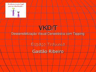 VKD/T Dessensibiliza��o Visual Cenest�sica com Tapping