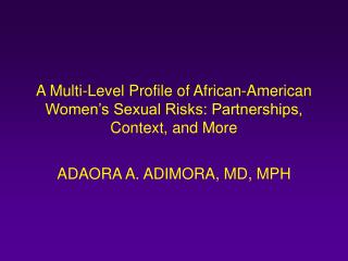 A Multi-Level Profile of African-American  Women's Sexual Risks: Partnerships, Context, and More