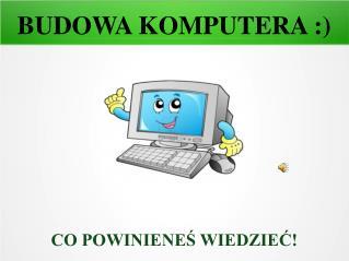 BUDOWA KOMPUTERA :)
