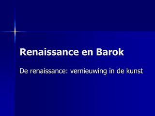 Renaissance en Barok
