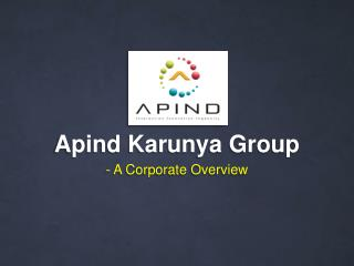 Apind Karunya  Group - A Corporate Overview