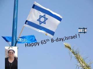Happy 65 th  B- day,Israel  !