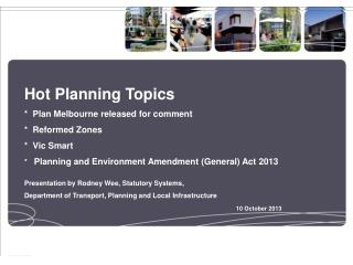 Hot Planning Topics *   Plan Melbourne released for comment *  Reformed Zones *  Vic Smart