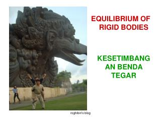 EQUILIBRIUM OF RIGID BODIES KESETIMBANGAN BENDA TEGAR