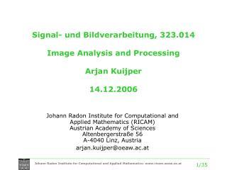 Signal- und Bildverarbeitung, 323.014 Image Analysis and Processing Arjan Kuijper 14.12.2006