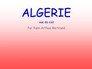 ALGERIE vue du ciel Par Yann Arthus-Bertrand
